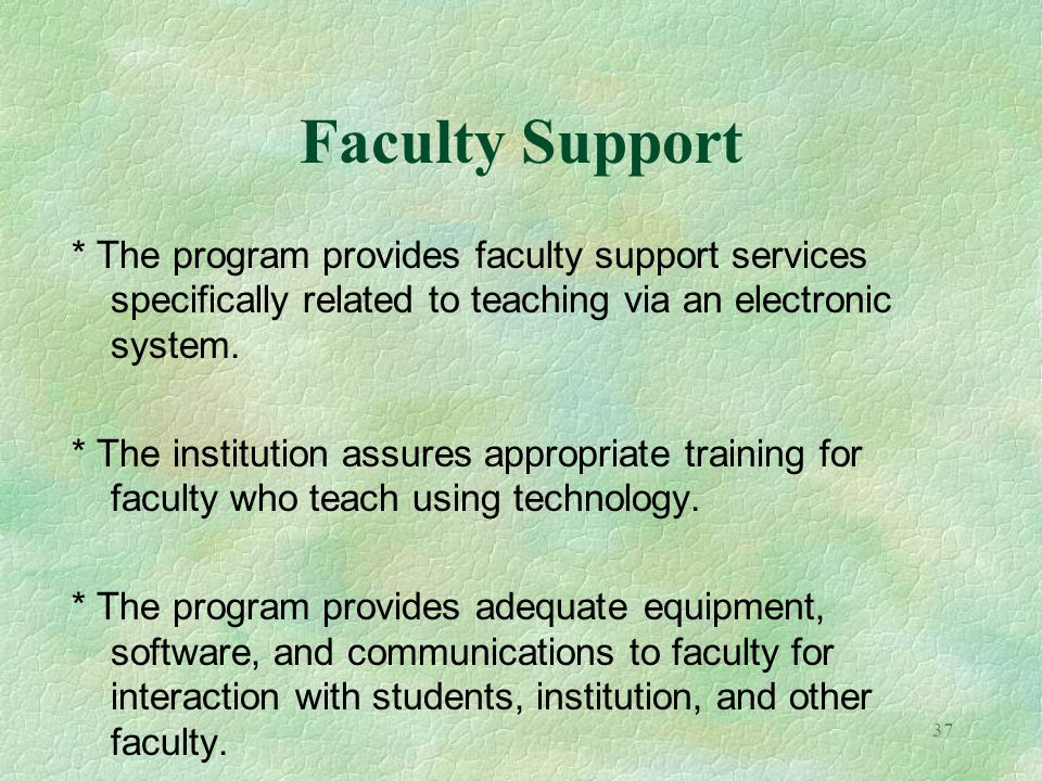 Faculty Support * The program provides faculty support services specifically related to teaching via an electronic system.