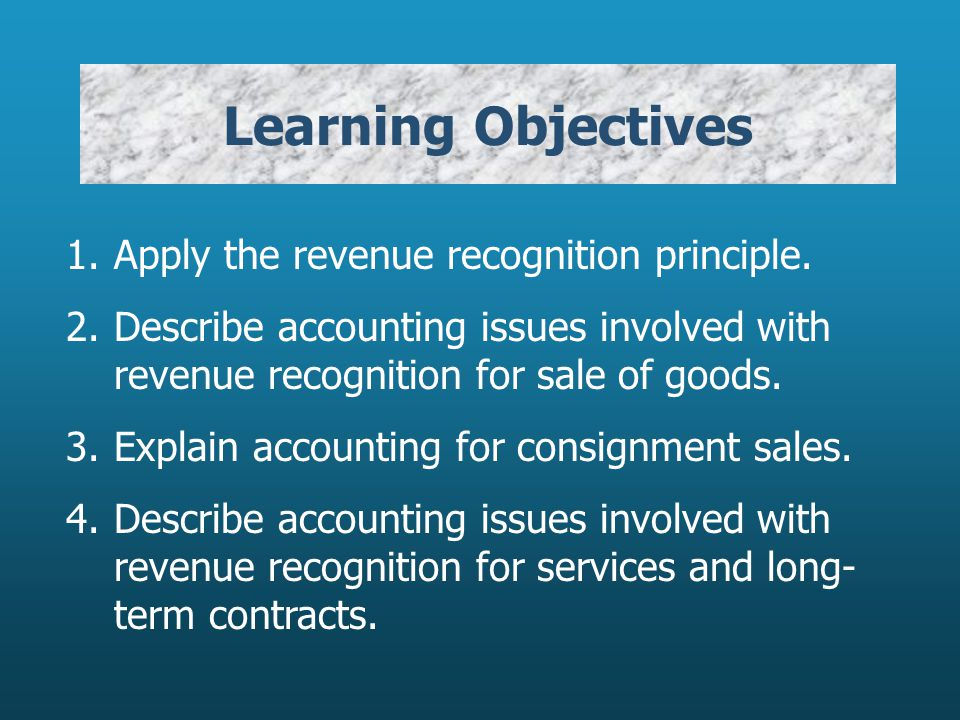 Learning Objectives 1. Apply the revenue recognition principle.