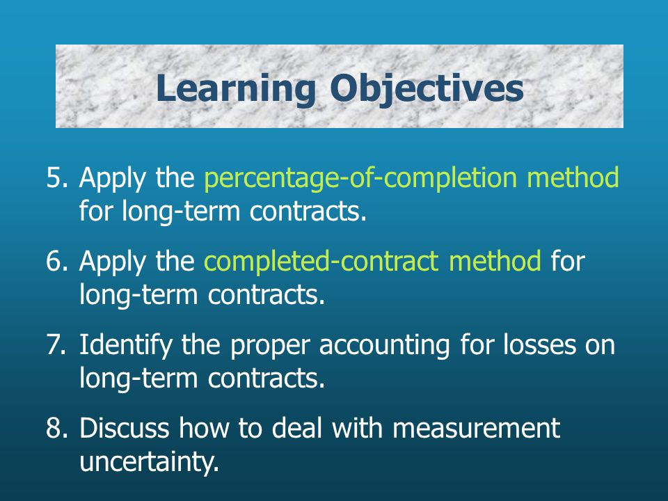 Learning Objectives 5. Apply the percentage-of-completion method for long-term contracts.