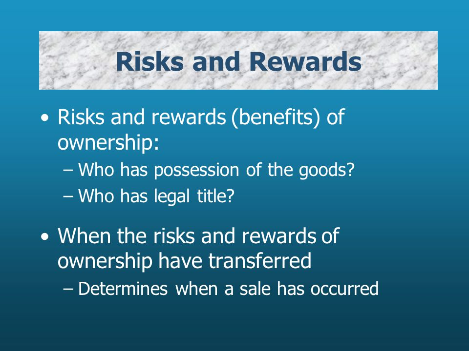 Risks and Rewards Risks and rewards (benefits) of ownership: