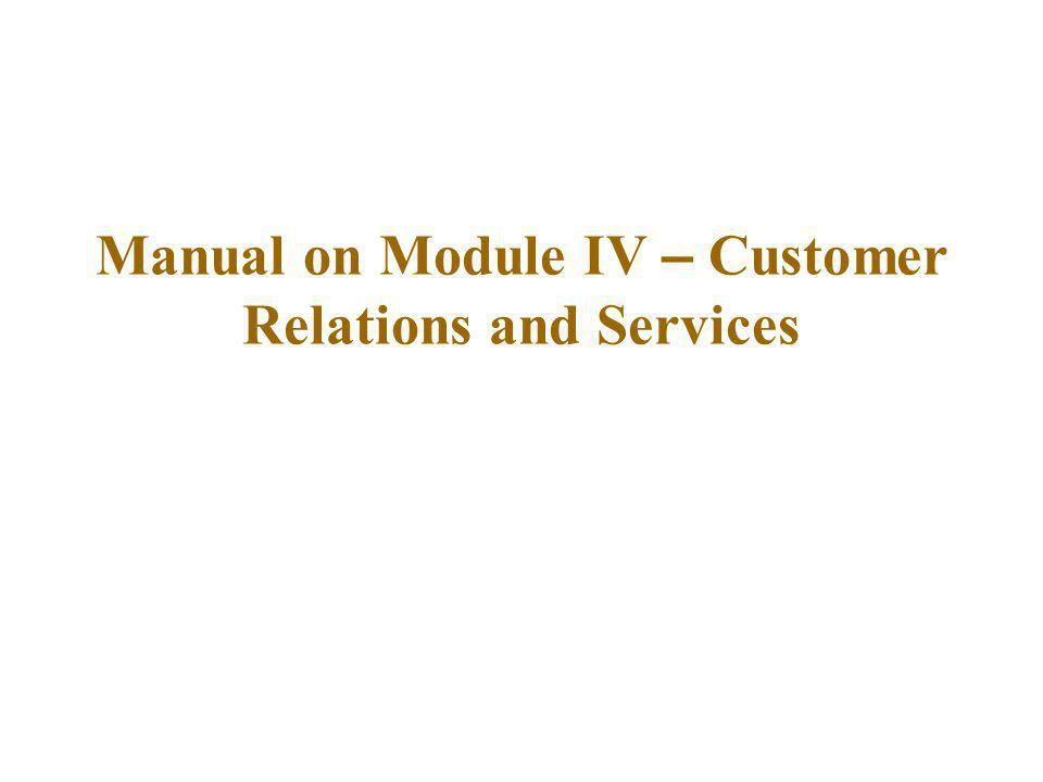 Manual on Module IV – Customer Relations and Services