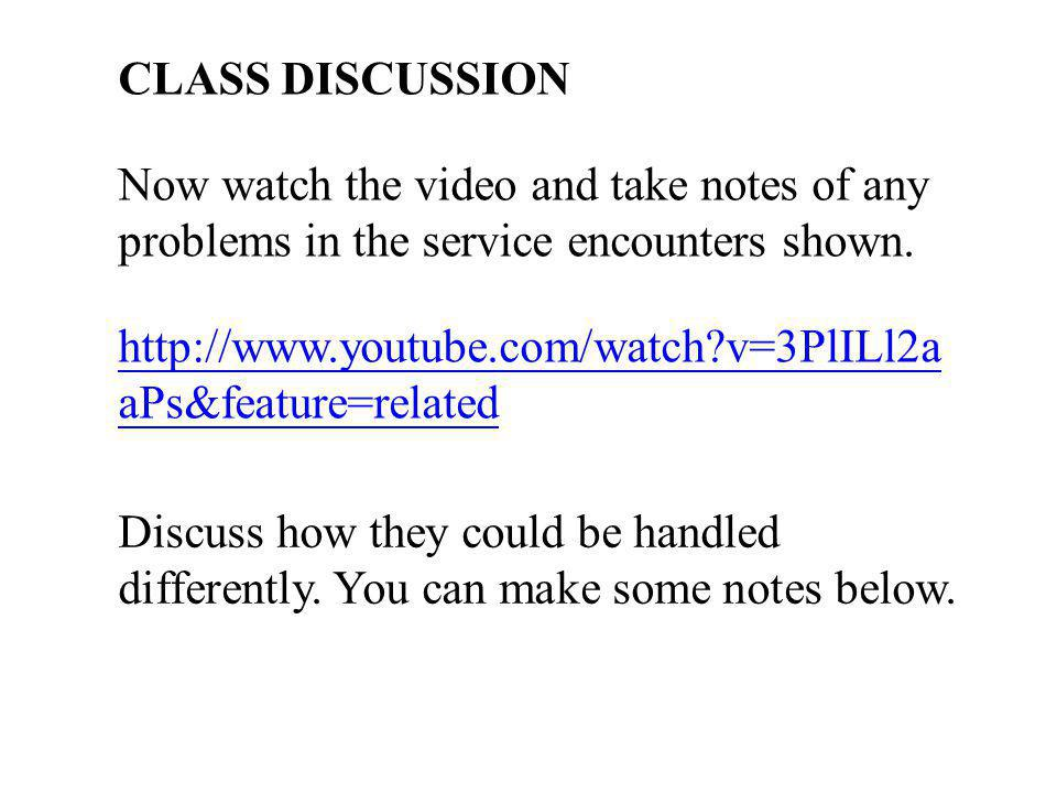 CLASS DISCUSSION Now watch the video and take notes of any problems in the service encounters shown.