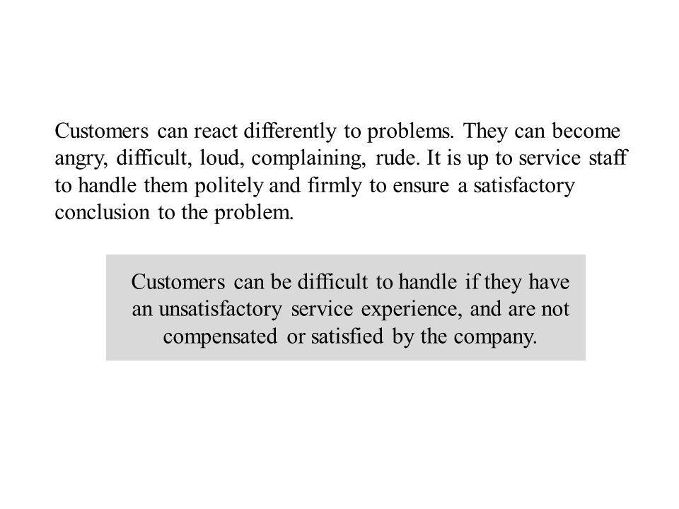 Customers can react differently to problems
