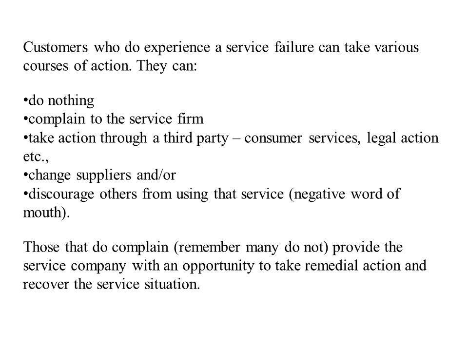 Customers who do experience a service failure can take various courses of action. They can:
