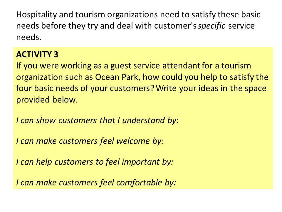 Hospitality and tourism organizations need to satisfy these basic needs before they try and deal with customer s specific service needs.