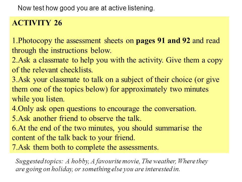 Only ask open questions to encourage the conversation.