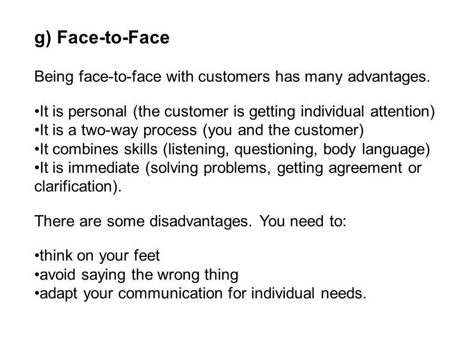 g) Face-to-Face Being face-to-face with customers has many advantages.