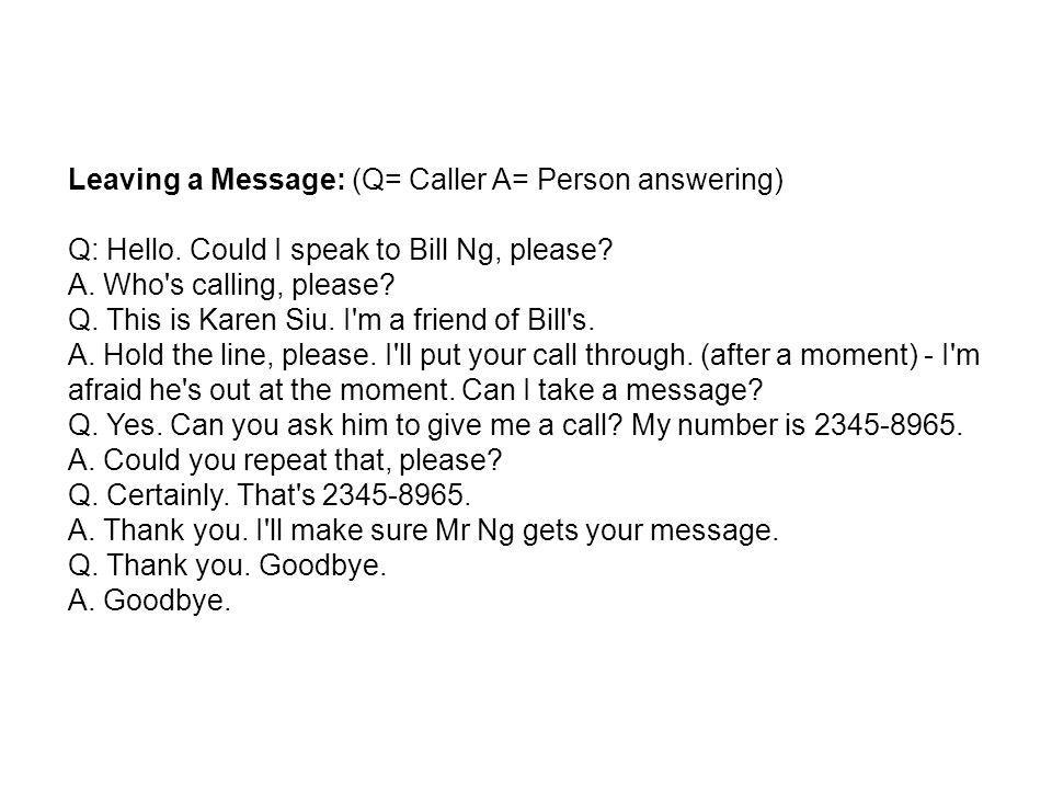Leaving a Message: (Q= Caller A= Person answering)
