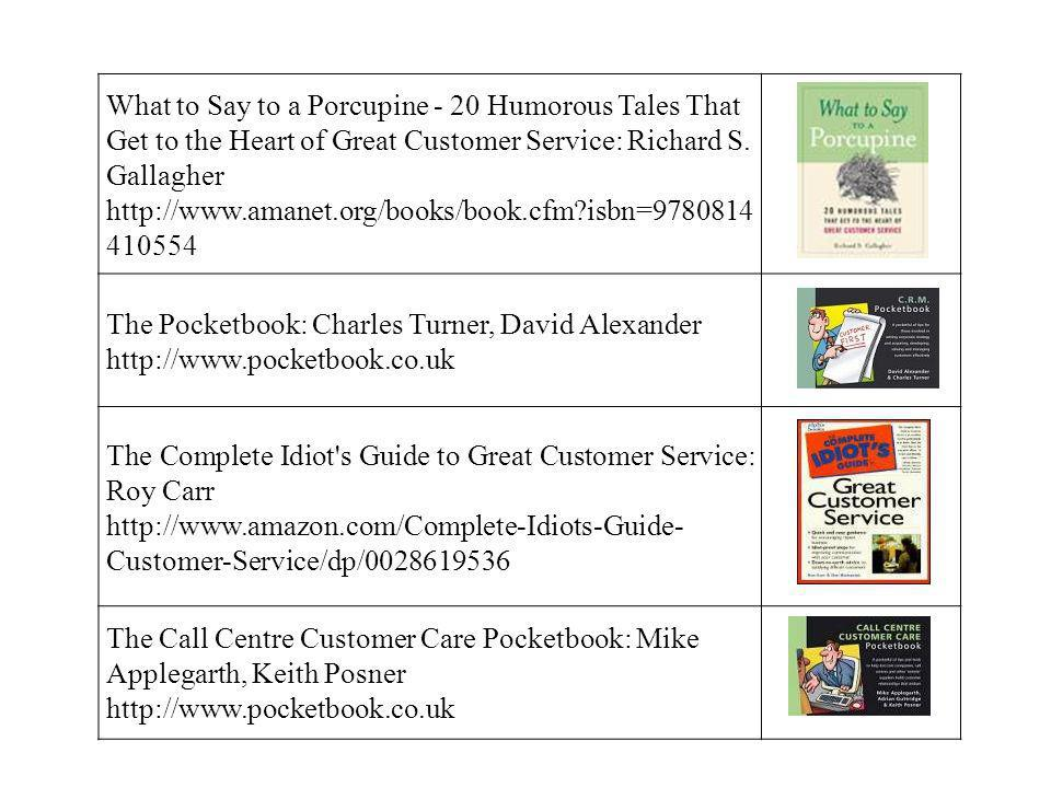 What to Say to a Porcupine - 20 Humorous Tales That Get to the Heart of Great Customer Service: Richard S. Gallagher http://www.amanet.org/books/book.cfm isbn=9780814410554