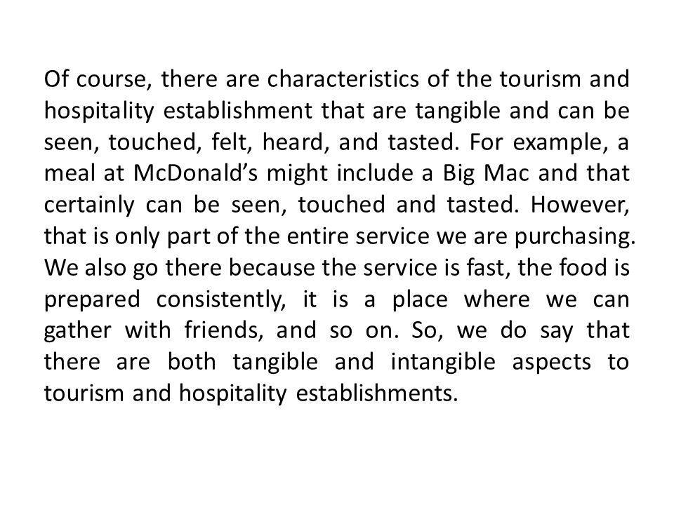 Of course, there are characteristics of the tourism and hospitality establishment that are tangible and can be seen, touched, felt, heard, and tasted.