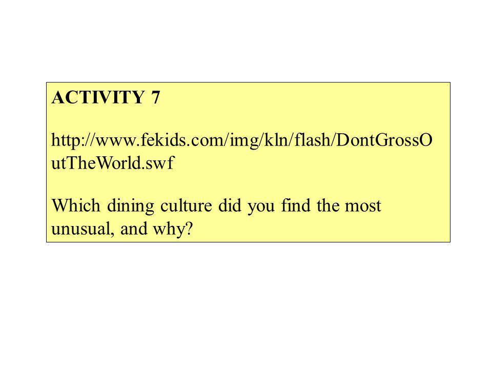 ACTIVITY 7 http://www.fekids.com/img/kln/flash/DontGrossOutTheWorld.swf.