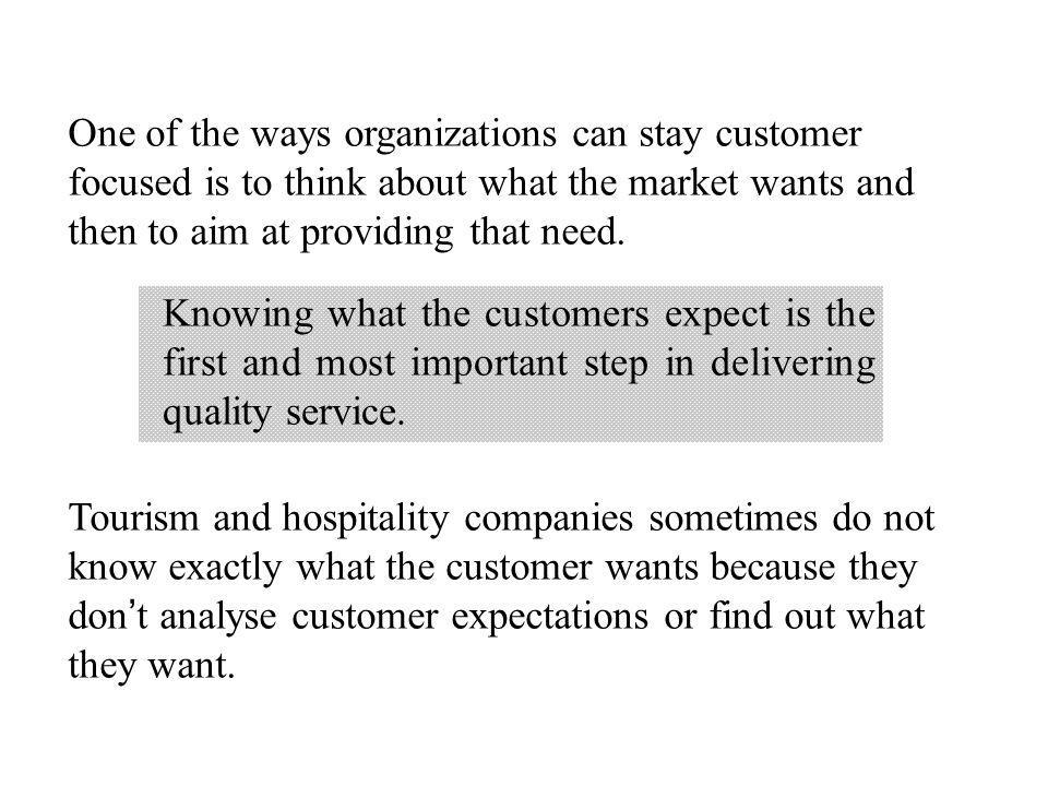 One of the ways organizations can stay customer focused is to think about what the market wants and then to aim at providing that need.
