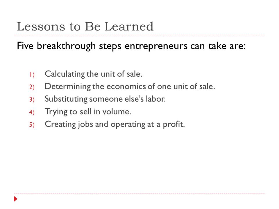 Lessons to Be Learned Five breakthrough steps entrepreneurs can take are: Calculating the unit of sale.