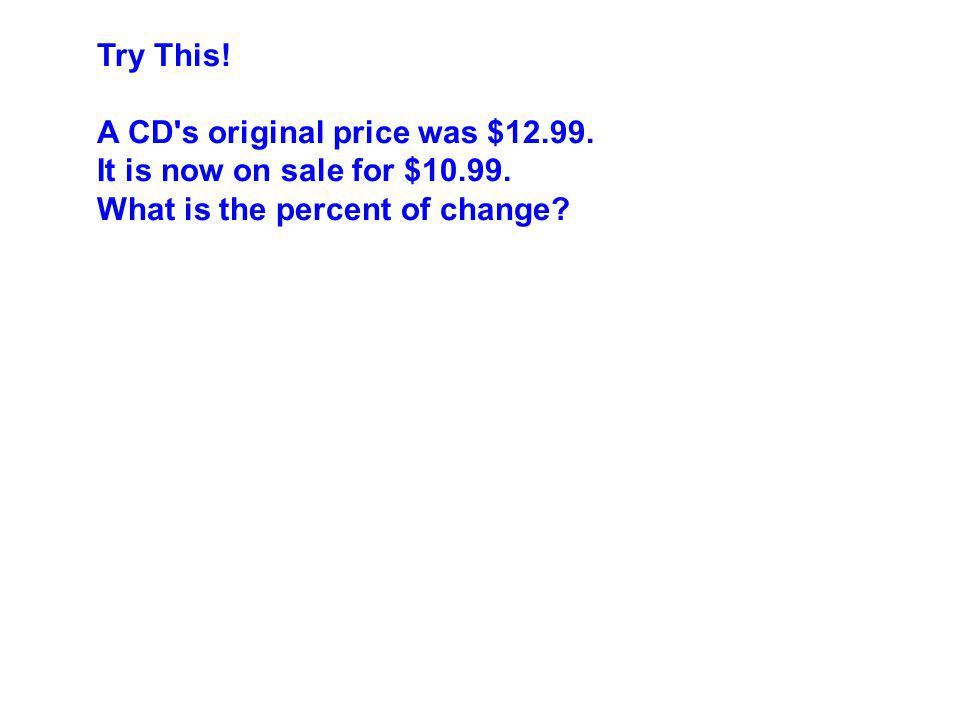 A CD s original price was $12.99. It is now on sale for $10.99.