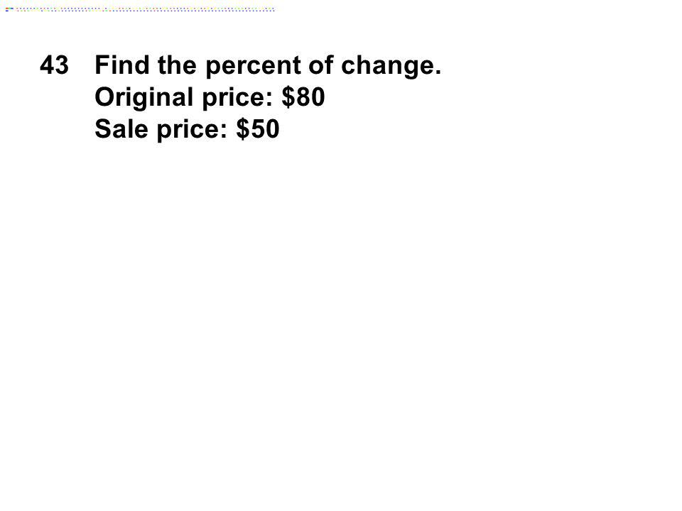 Find the percent of change. Original price: $80 Sale price: $50
