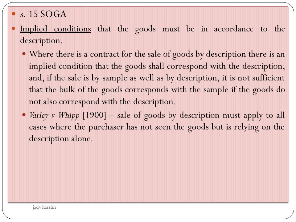 s. 15 SOGA Implied conditions that the goods must be in accordance to the description.