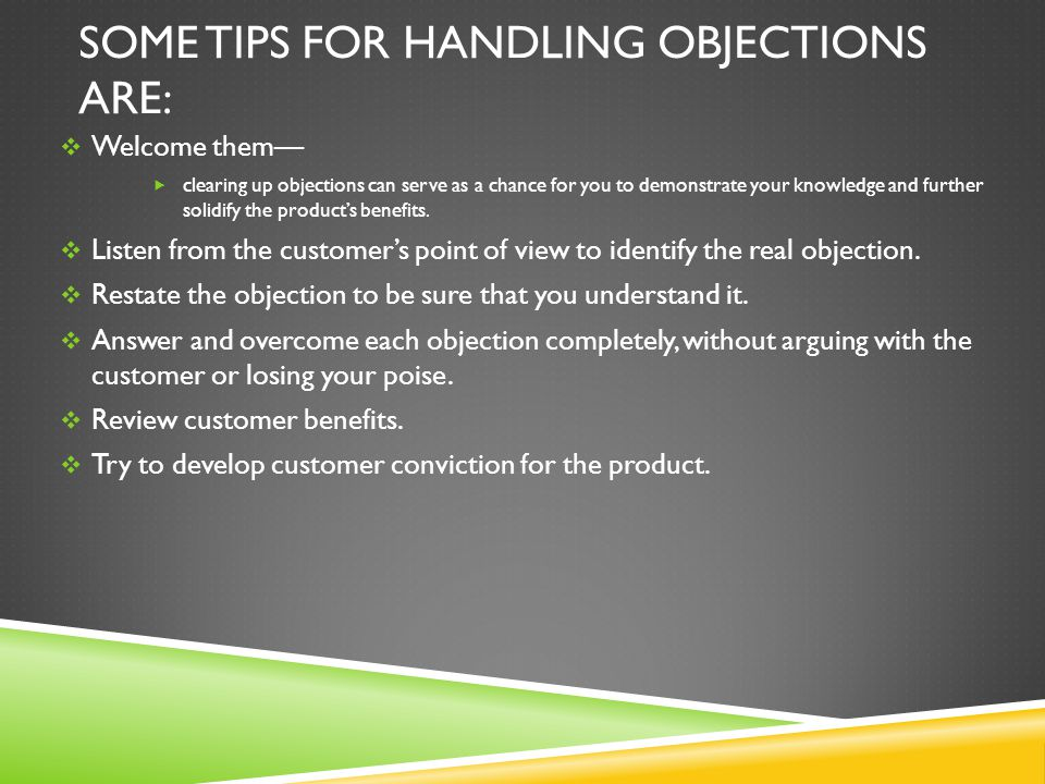 Some tips for handling objections are: