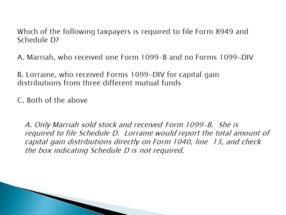 Which of the following taxpayers is required to file Form 8949 and Schedule D