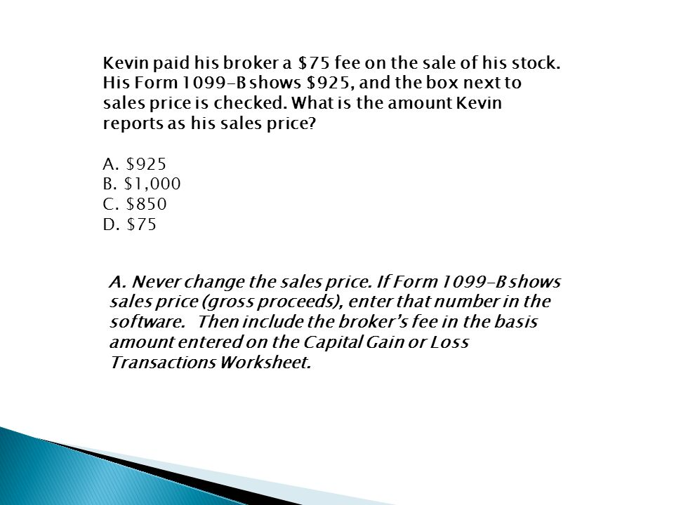 Kevin paid his broker a $75 fee on the sale of his stock