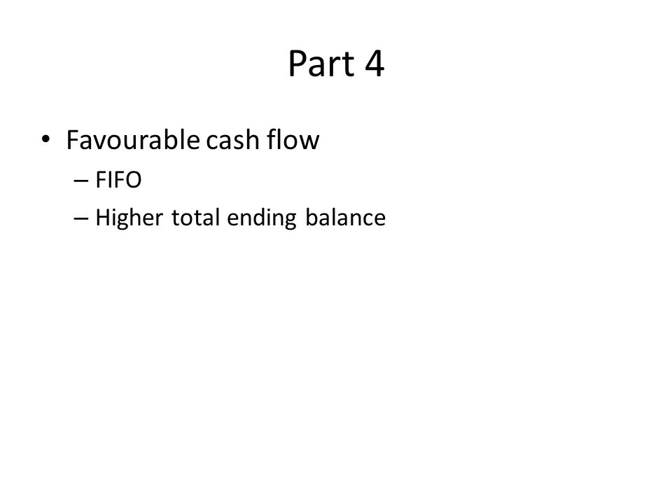 Part 4 Favourable cash flow FIFO Higher total ending balance
