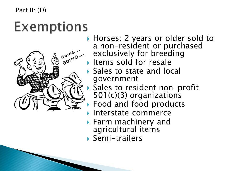 Part II: (D) Exemptions. Horses: 2 years or older sold to a non-resident or purchased exclusively for breeding.
