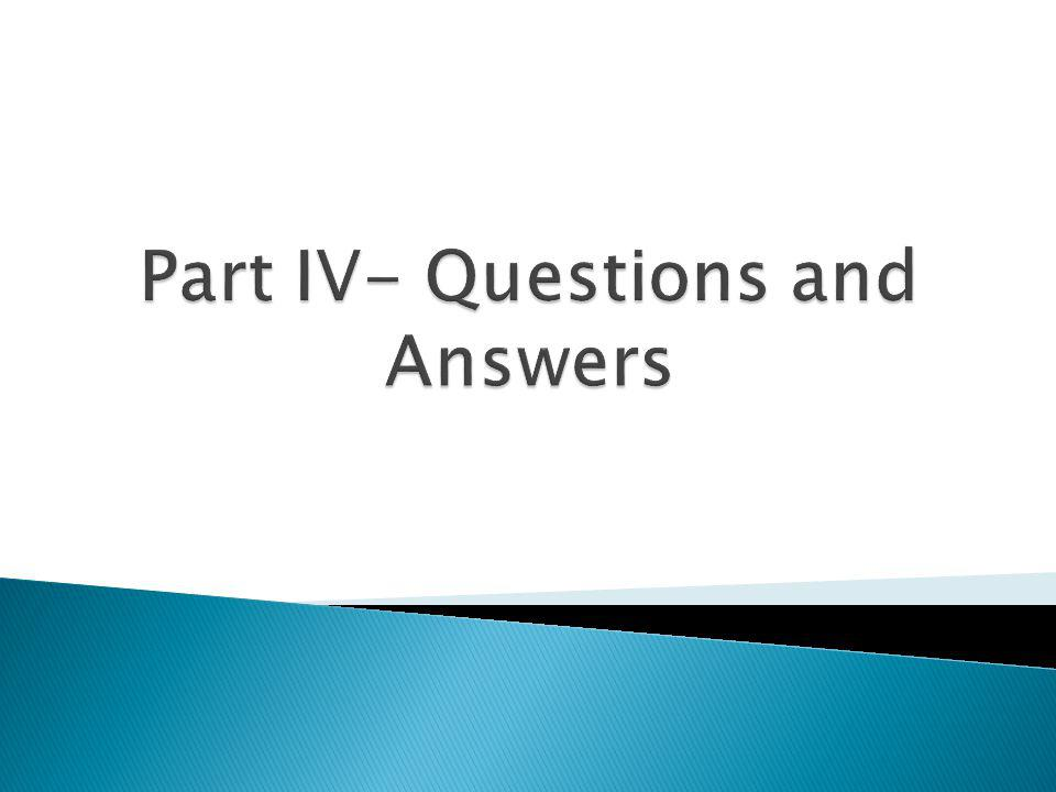 Part IV- Questions and Answers