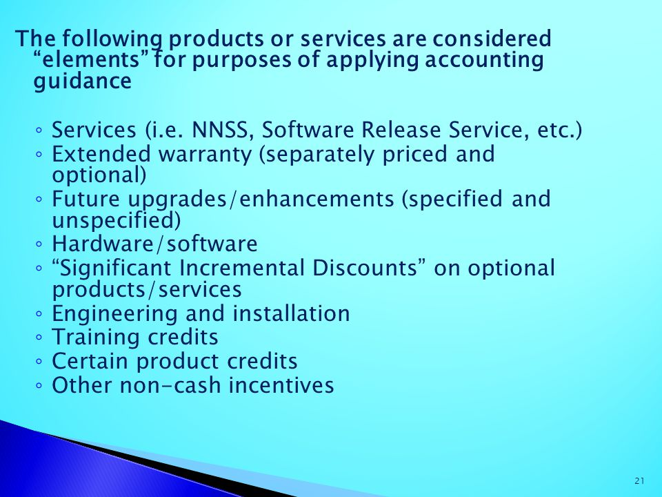 The following products or services are considered elements for purposes of applying accounting guidance