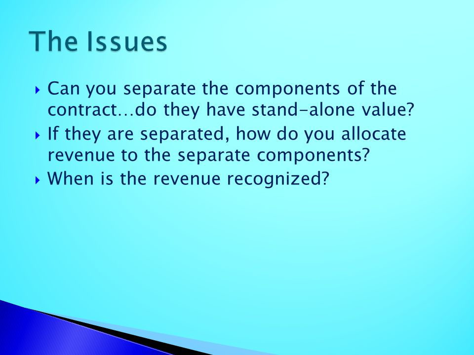 The Issues Can you separate the components of the contract…do they have stand-alone value