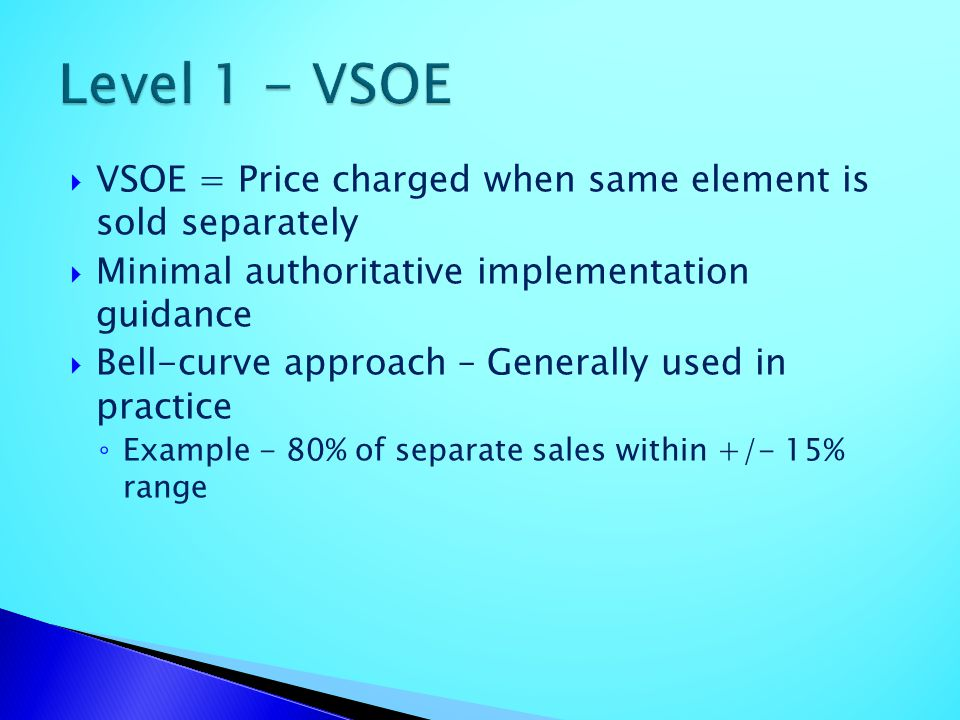 Level 1 - VSOE VSOE = Price charged when same element is sold separately. Minimal authoritative implementation guidance.