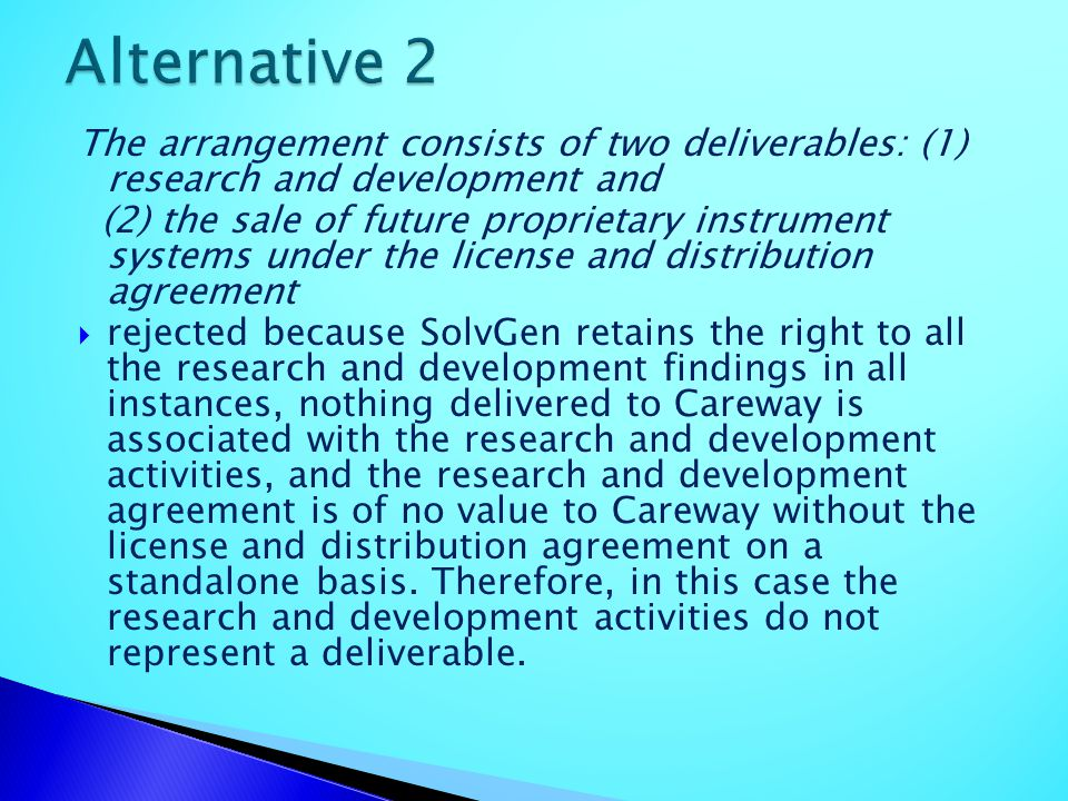 Alternative 2 The arrangement consists of two deliverables: (1) research and development and.