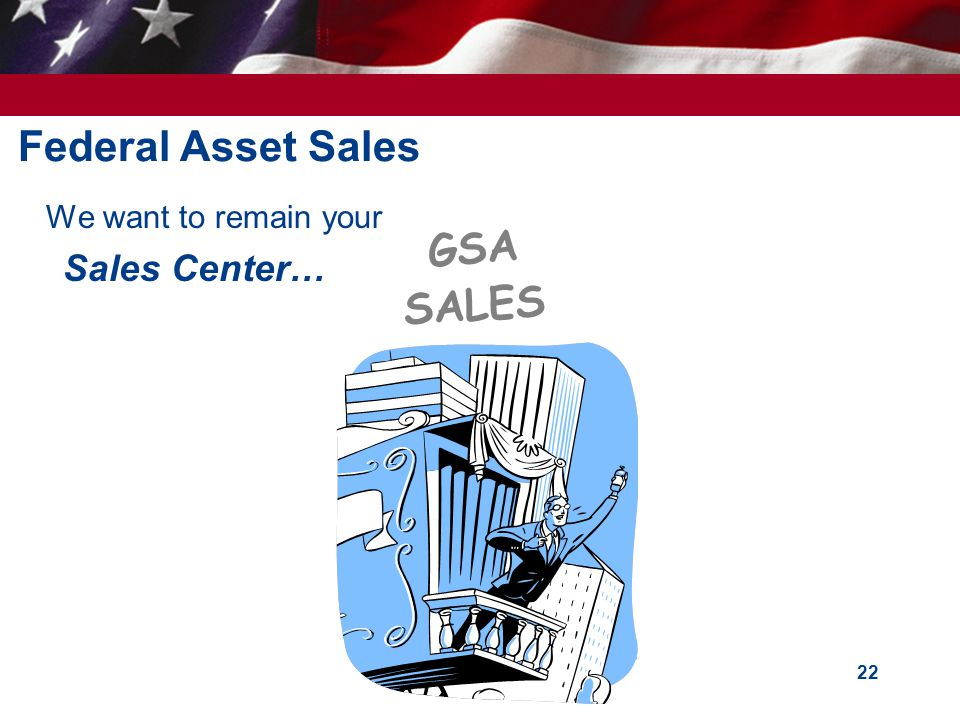 Federal Asset Sales We want to remain your Sales Center… GSA SALES