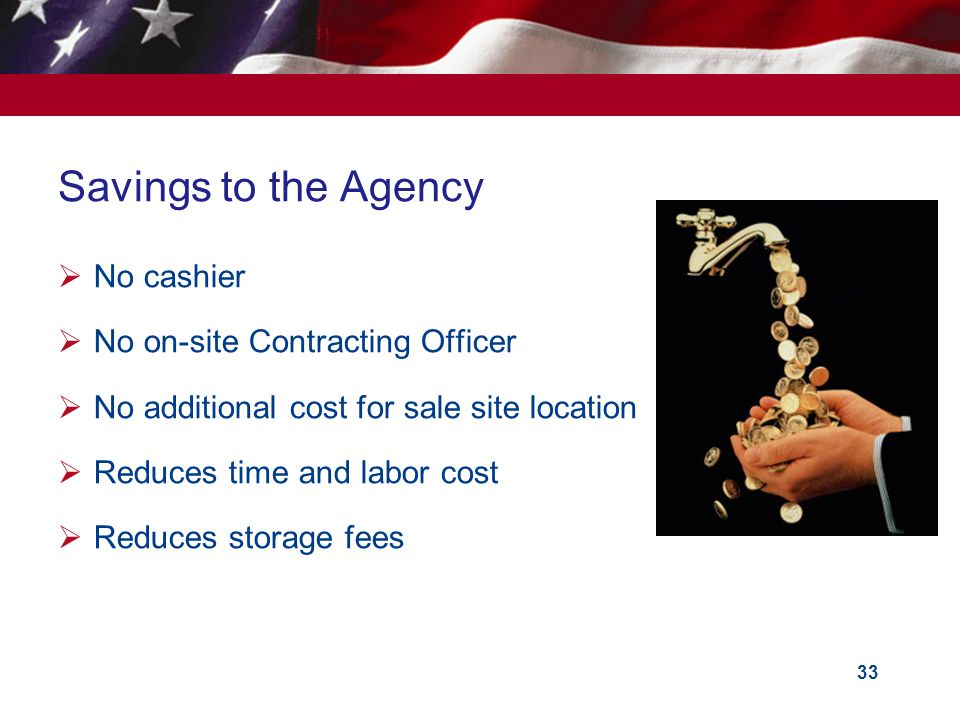Savings to the Agency No cashier No on-site Contracting Officer