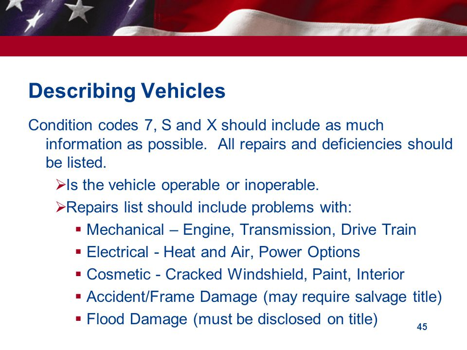 Describing Vehicles Condition codes 7, S and X should include as much information as possible. All repairs and deficiencies should be listed.