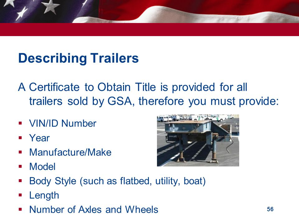 Describing Trailers A Certificate to Obtain Title is provided for all trailers sold by GSA, therefore you must provide: