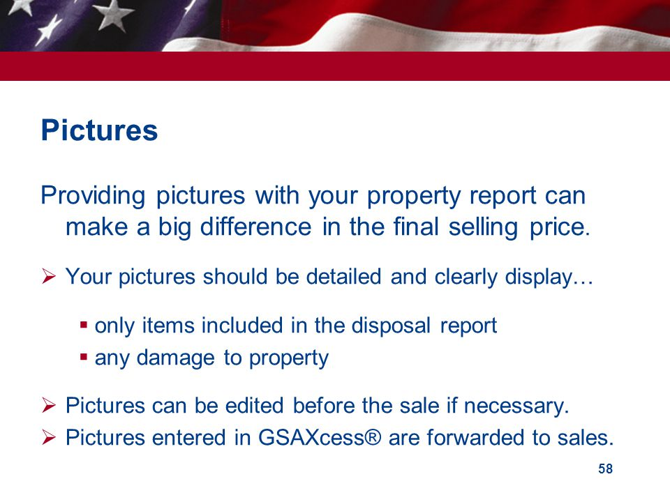Pictures Providing pictures with your property report can make a big difference in the final selling price.
