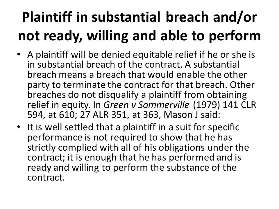 Plaintiff in substantial breach and/or not ready, willing and able to perform