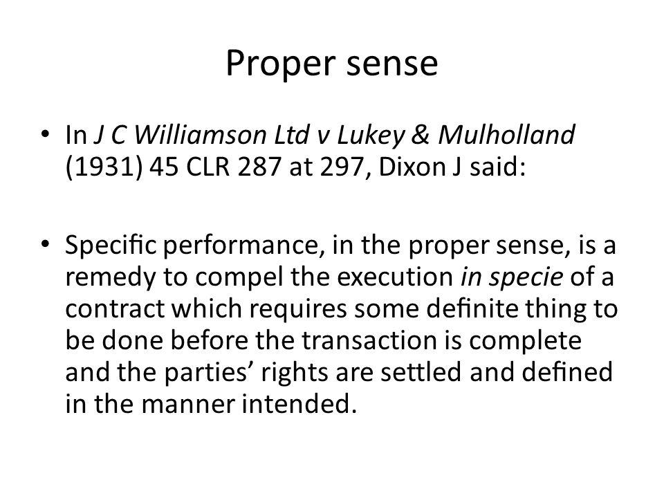 Proper sense In J C Williamson Ltd v Lukey & Mulholland (1931) 45 CLR 287 at 297, Dixon J said: