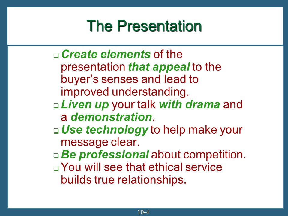 The Presentation Create elements of the presentation that appeal to the buyer's senses and lead to improved understanding.