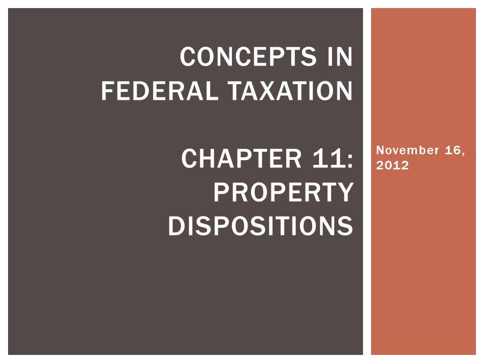 Concepts in Federal Taxation Chapter 11: Property dispositions