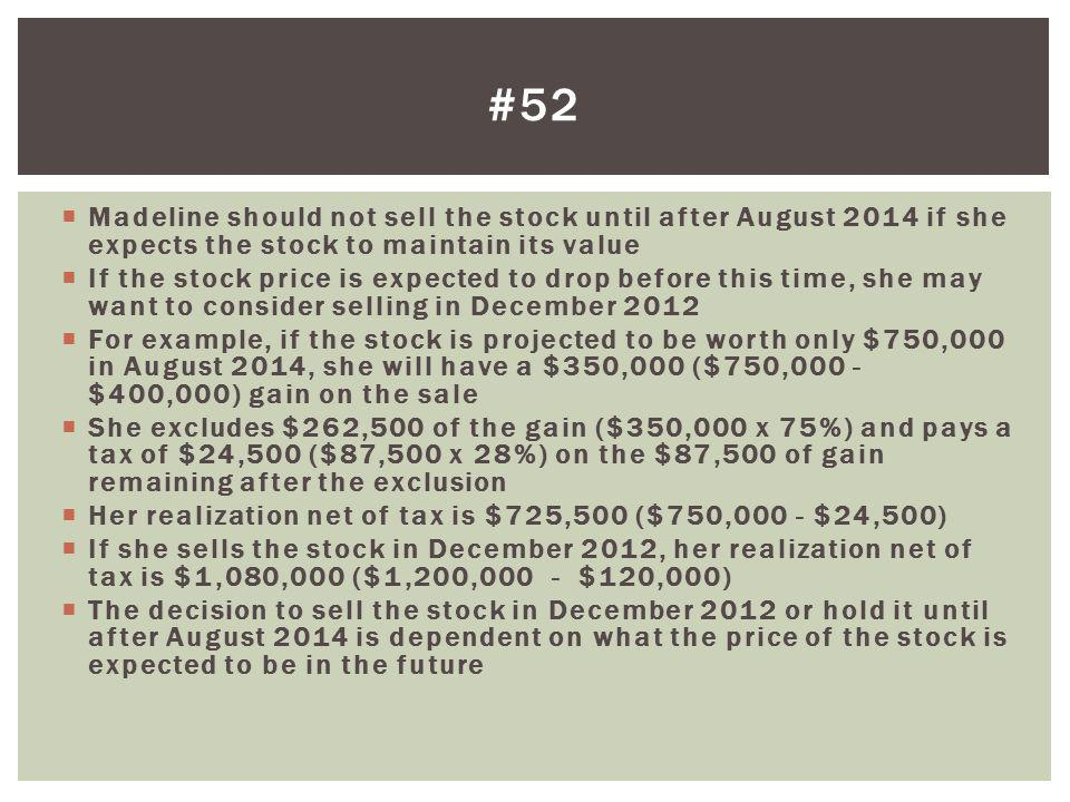 #52 Madeline should not sell the stock until after August 2014 if she expects the stock to maintain its value.