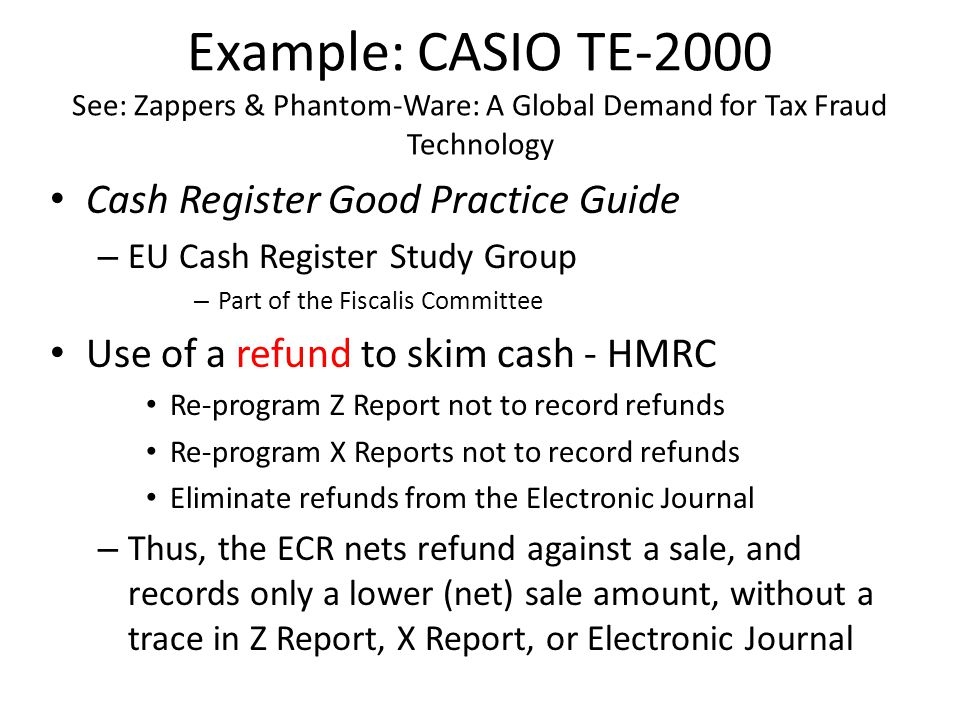 Example: CASIO TE-2000 See: Zappers & Phantom-Ware: A Global Demand for Tax Fraud Technology