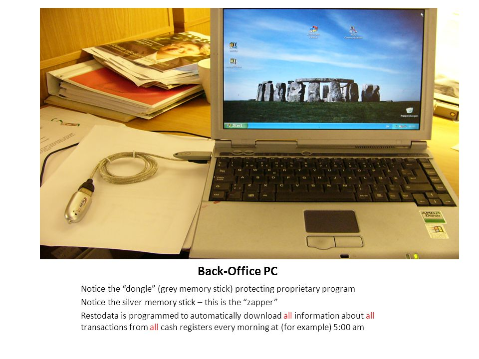 Back-Office PC Notice the dongle (grey memory stick) protecting proprietary program. Notice the silver memory stick – this is the zapper