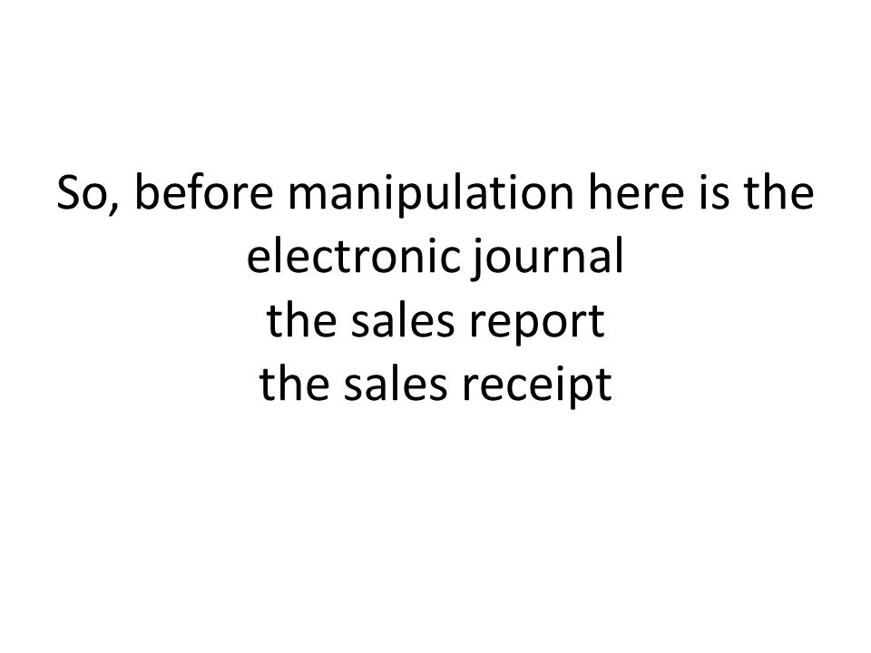 So, before manipulation here is the electronic journal the sales report the sales receipt