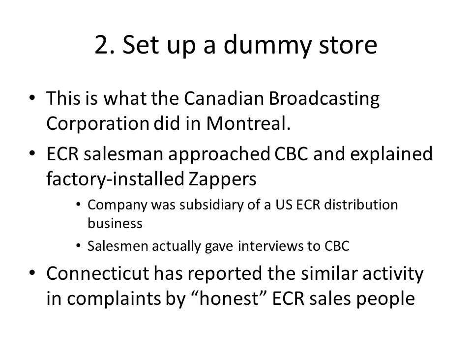2. Set up a dummy store This is what the Canadian Broadcasting Corporation did in Montreal.