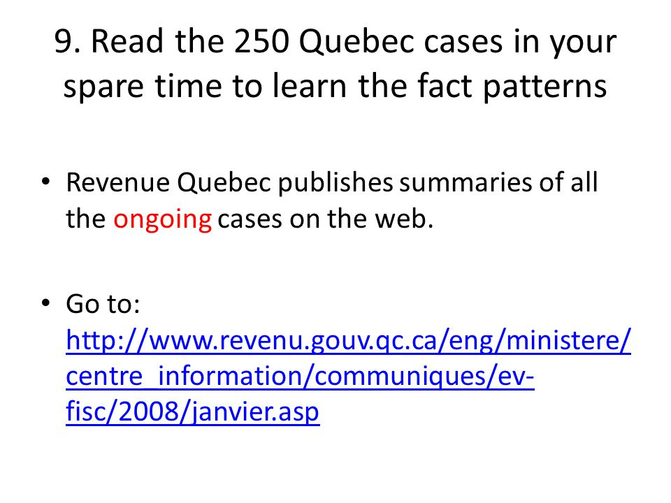 9. Read the 250 Quebec cases in your spare time to learn the fact patterns