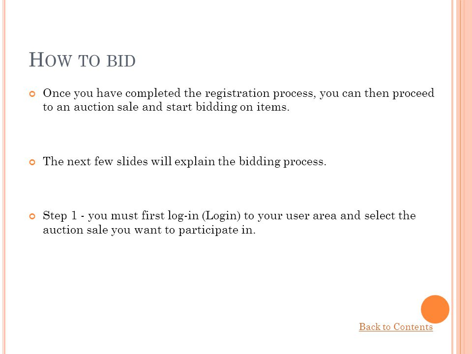 How to bid Once you have completed the registration process, you can then proceed to an auction sale and start bidding on items.