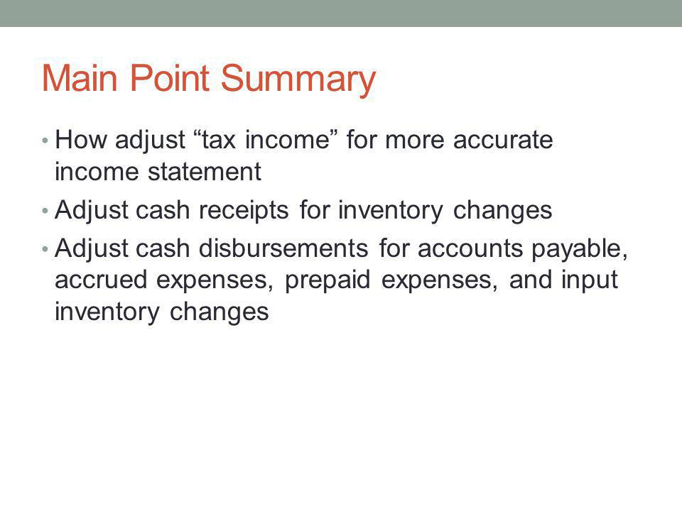 Main Point Summary How adjust tax income for more accurate income statement. Adjust cash receipts for inventory changes.
