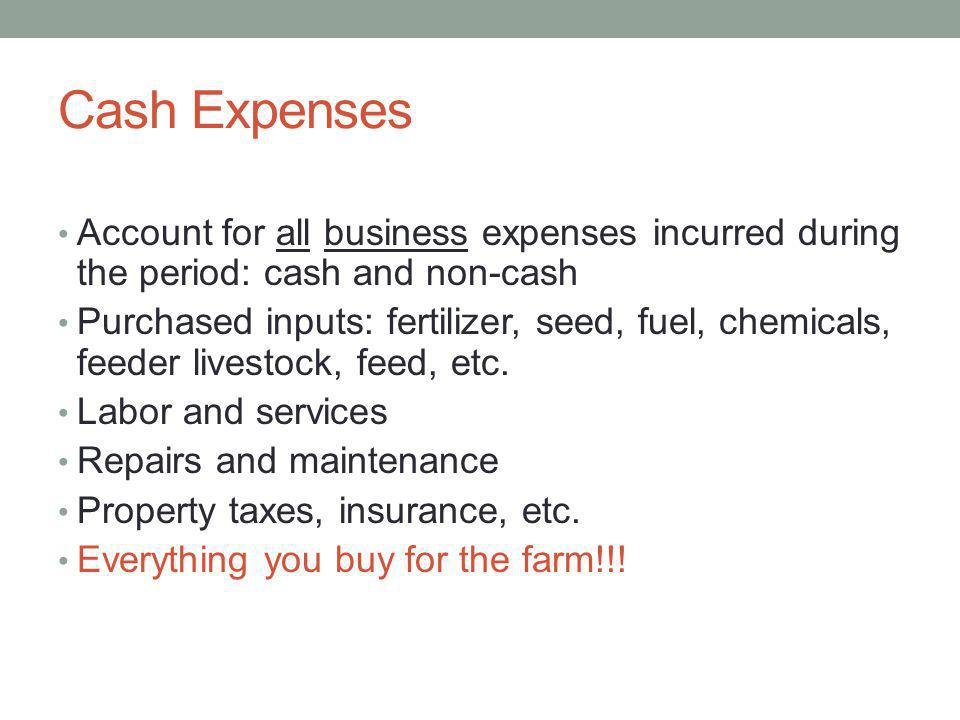 Cash Expenses Account for all business expenses incurred during the period: cash and non-cash.