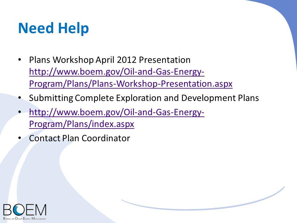 Need Help Plans Workshop April 2012 Presentation http://www.boem.gov/Oil-and-Gas-Energy-Program/Plans/Plans-Workshop-Presentation.aspx.
