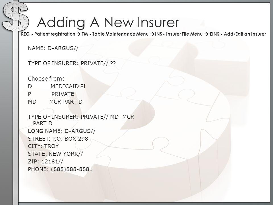 Adding A New Insurer REG - Patient registration  TM - Table Maintenance Menu INS - Insurer File Menu  EINS - Add/Edit an Insurer.